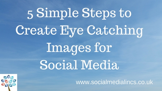 5-simple-steps-to-create-eye-catching-images-for-social-media